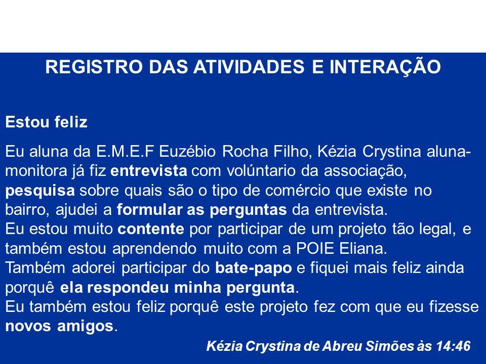 PROJETOS COLABORATIVOS EM REDE COMUNICAÇÃO E APRENDIZAGEM NA INTERNET REGISTRO DAS ATIVIDADES E INTERAÇÃO Estou feliz Eu aluna da E.M.E.F Euzébio Roch