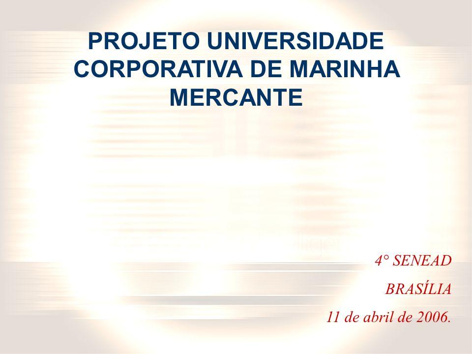 PROJETO UNIVERSIDADE CORPORATIVA DE MARINHA MERCANTE 4° SENEAD BRASÍLIA 11 de abril de 2006.