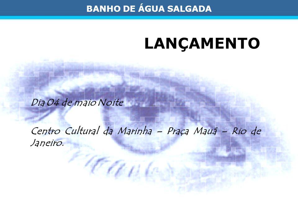 BANHO DE ÁGUA SALGADA LANÇAMENTO Dia 04 de maio Noite Centro Cultural da Marinha – Praça Mauá – Rio de Janeiro.