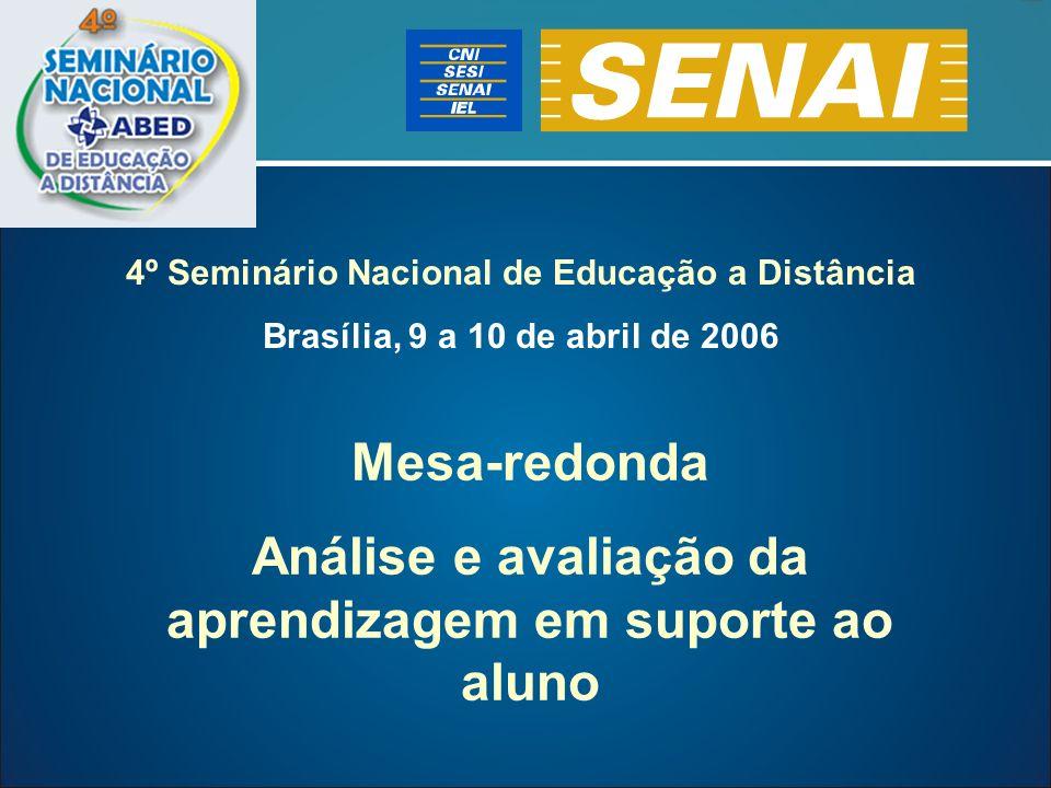 Mesa-redonda Análise e avaliação da aprendizagem em suporte ao aluno 4º Seminário Nacional de Educação a Distância Brasília, 9 a 10 de abril de 2006