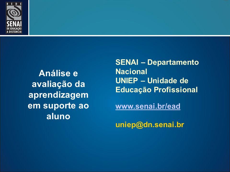 SENAI – Departamento Nacional UNIEP – Unidade de Educação Profissional www.senai.br/ead uniep@dn.senai.br Análise e avaliação da aprendizagem em suporte ao aluno