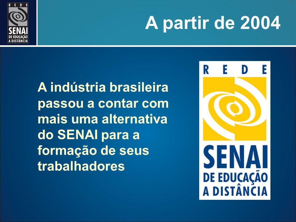 A partir de 2004 A indústria brasileira passou a contar com mais uma alternativa do SENAI para a formação de seus trabalhadores