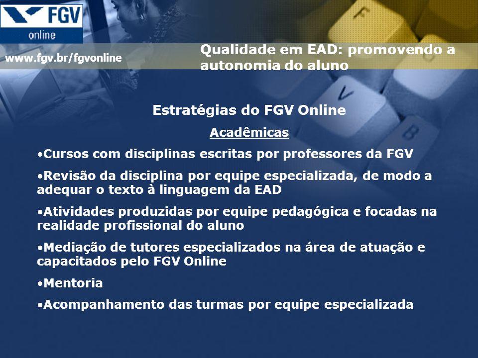 www.fgv.br/fgvonline Qualidade em EAD: promovendo a autonomia do aluno Estratégias do FGV Online Acadêmicas Cursos com disciplinas escritas por profes