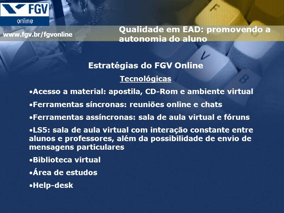 www.fgv.br/fgvonline Estratégias do FGV Online Tecnológicas Acesso a material: apostila, CD-Rom e ambiente virtual Ferramentas síncronas: reuniões onl