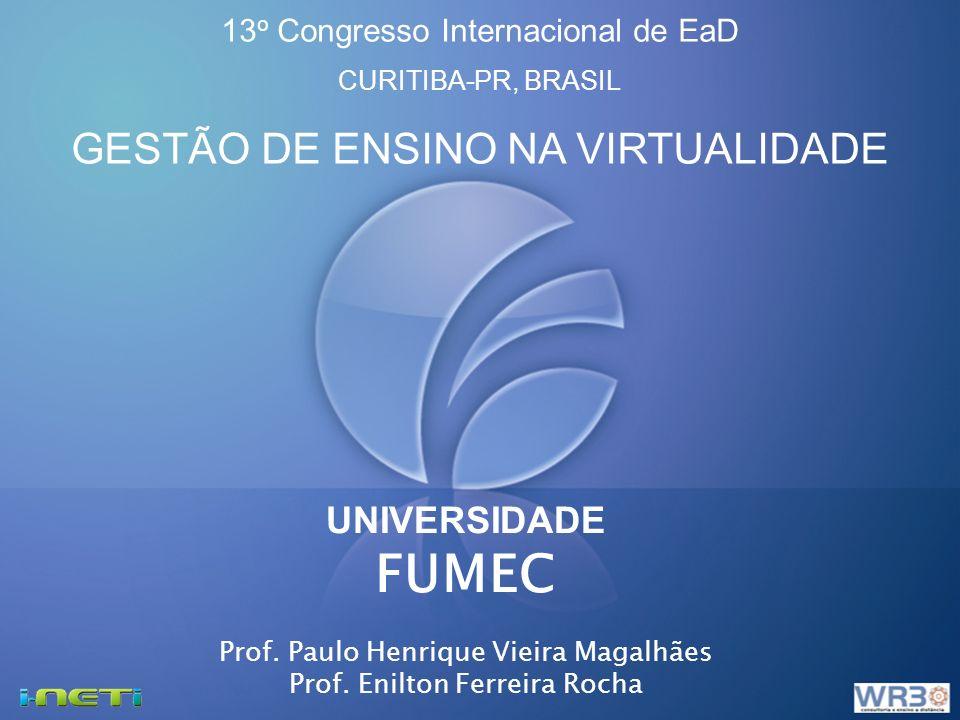 UNIVERSIDADE FUMEC Prof. Paulo Henrique Vieira Magalhães Prof. Enilton Ferreira Rocha 13 o Congresso Internacional de EaD CURITIBA-PR, BRASIL GESTÃO D