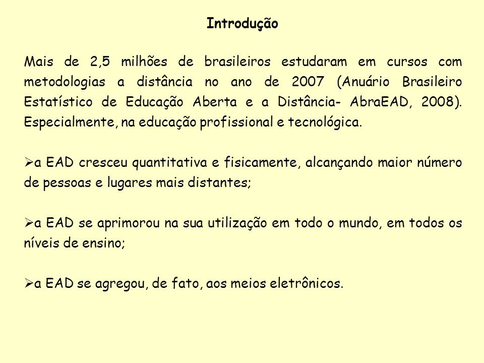 Introdução Mais de 2,5 milhões de brasileiros estudaram em cursos com metodologias a distância no ano de 2007 (Anuário Brasileiro Estatístico de Educa