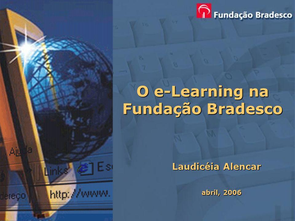O e-Learning na Fundação Bradesco Laudicéia Alencar abril, 2006
