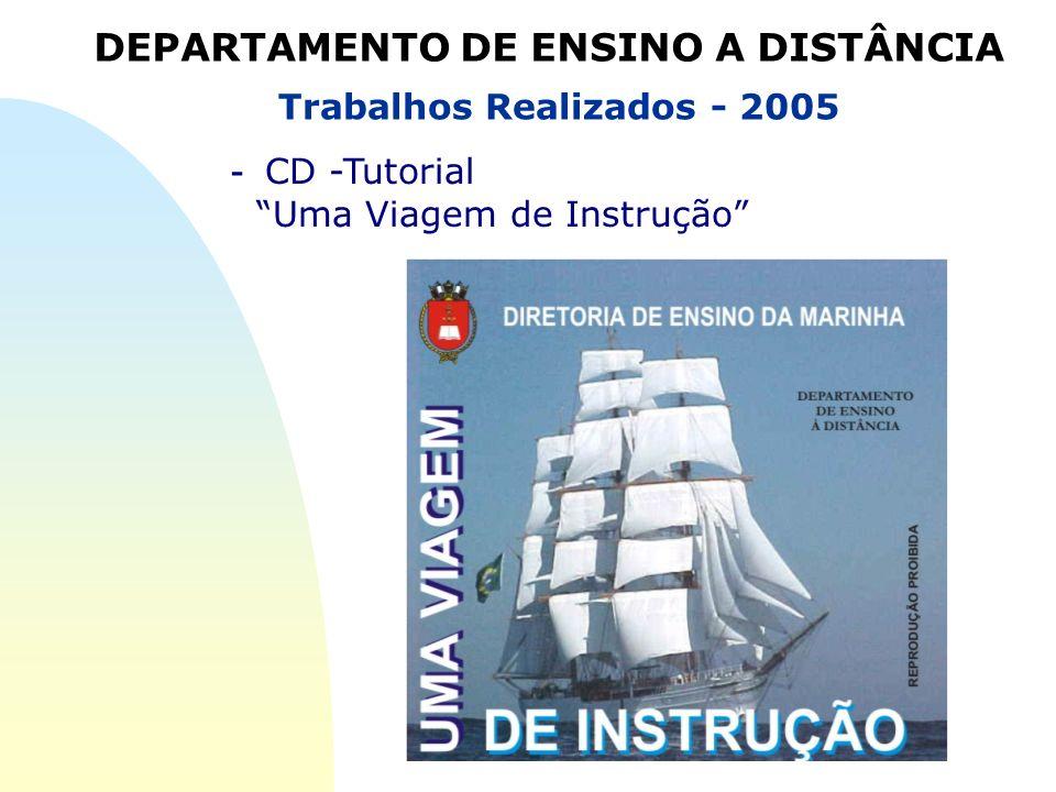 - CD -Tutorial Uma Viagem de Instrução Trabalhos Realizados - 2005 DEPARTAMENTO DE ENSINO A DISTÂNCIA
