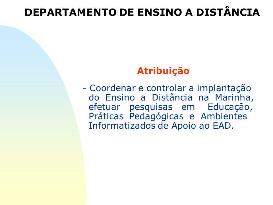 DEPARTAMENTO DE ENSINO A DISTÂNCIA - Coordenar e controlar a implantação do Ensino a Distância na Marinha, efetuar pesquisas em Educação, Práticas Ped