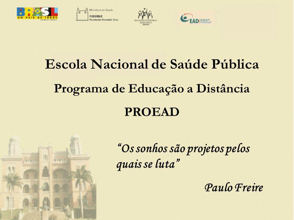 Escola Nacional de Saúde Pública Programa de Educação a Distância PROEAD Os sonhos são projetos pelos quais se luta Paulo Freire
