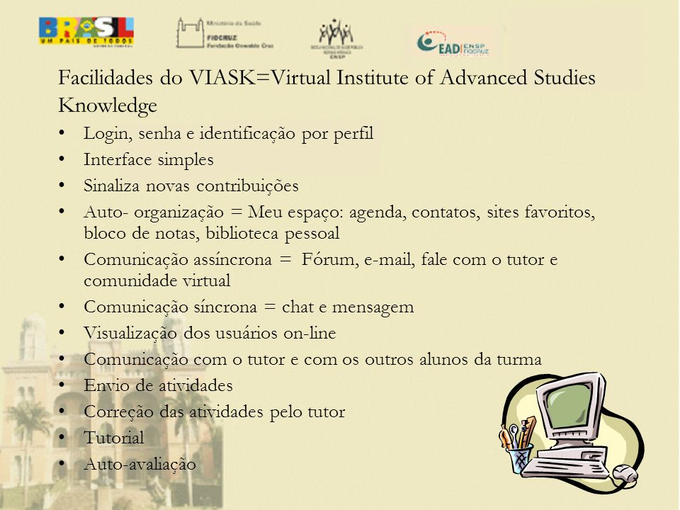 Facilidades do VIASK=Virtual Institute of Advanced Studies Knowledge Login, senha e identificação por perfil Interface simples Sinaliza novas contribu