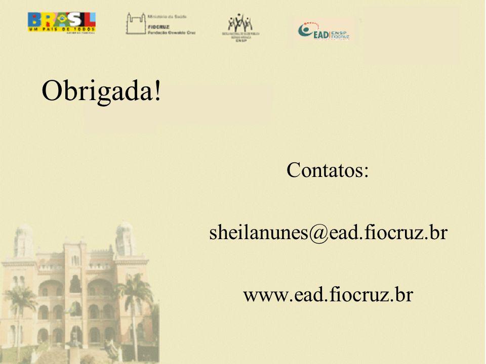 Obrigada! Contatos: sheilanunes@ead.fiocruz.br www.ead.fiocruz.br