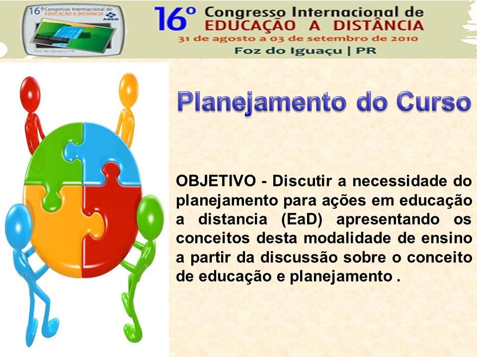 OBJETIVO - Discutir a necessidade do planejamento para ações em educação a distancia (EaD) apresentando os conceitos desta modalidade de ensino a part