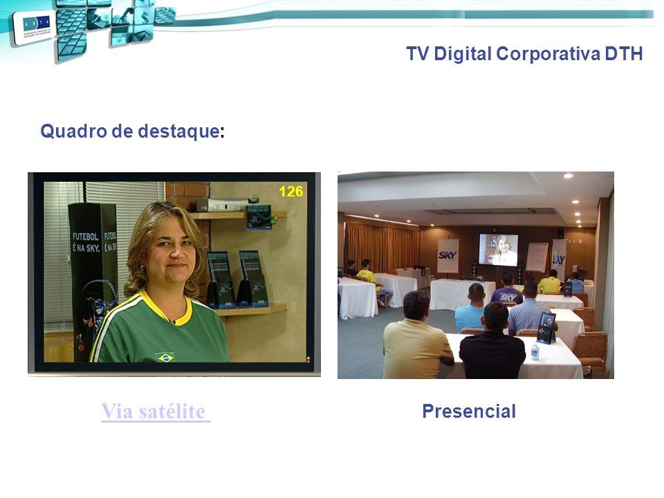 Quadro de destaque: 126 Via satélite Presencial TV Digital Corporativa DTH