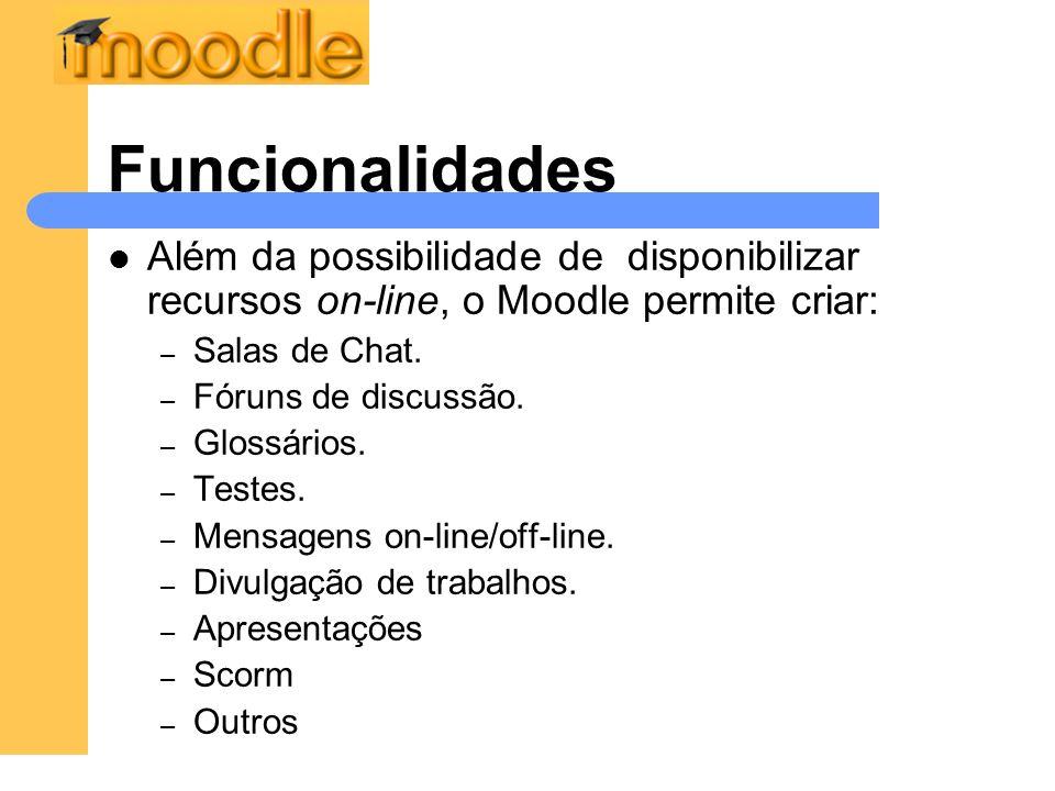 Funcionalidades Além da possibilidade de disponibilizar recursos on-line, o Moodle permite criar: – Salas de Chat. – Fóruns de discussão. – Glossários