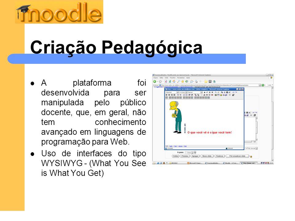 Criação Pedagógica A plataforma foi desenvolvida para ser manipulada pelo público docente, que, em geral, não tem conhecimento avançado em linguagens