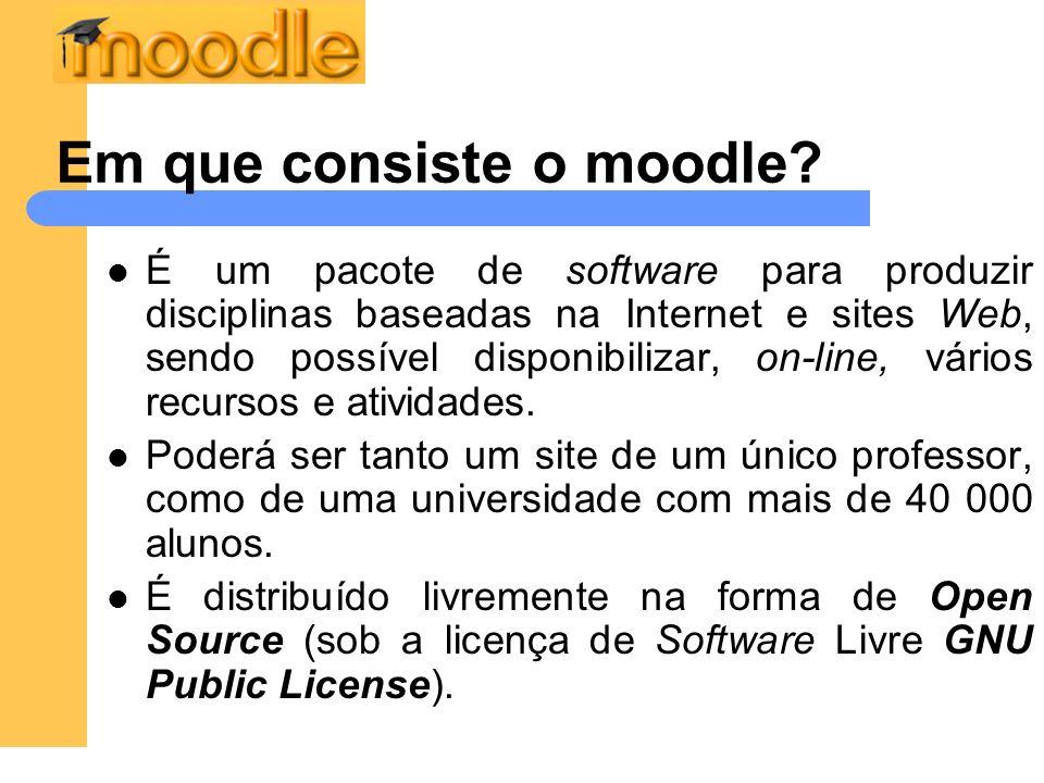 Em que consiste o moodle? É um pacote de software para produzir disciplinas baseadas na Internet e sites Web, sendo possível disponibilizar, on-line,