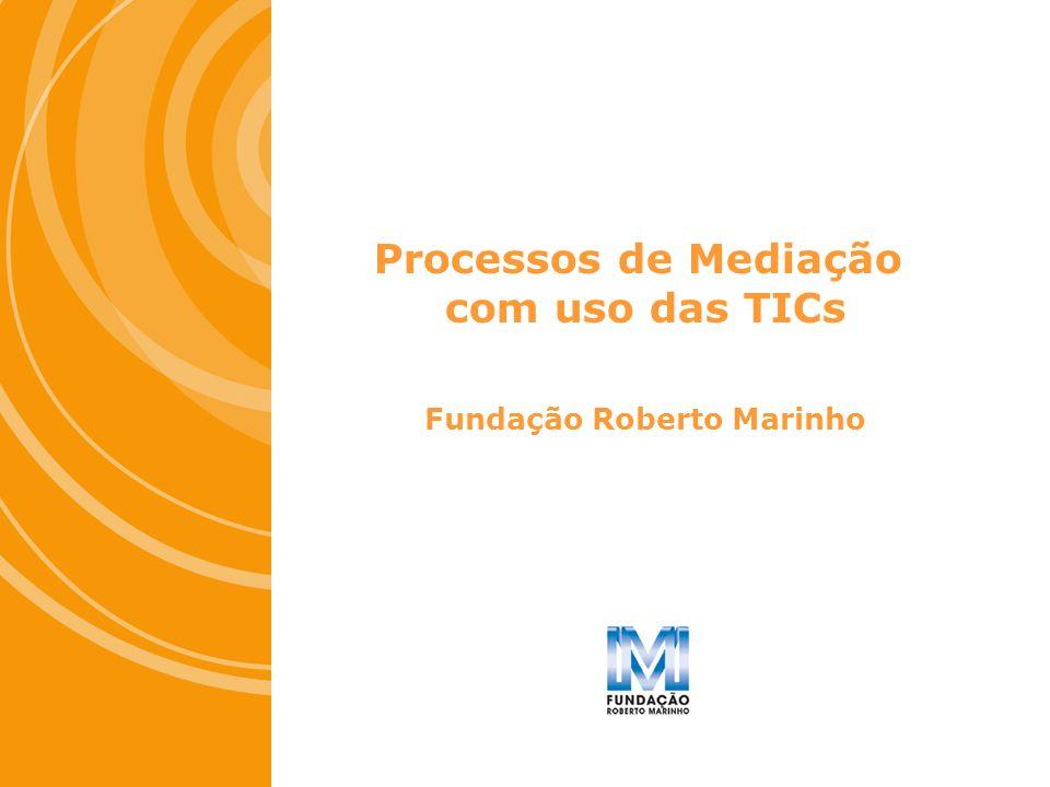 Processos de Mediação com uso das TICs Fundação Roberto Marinho