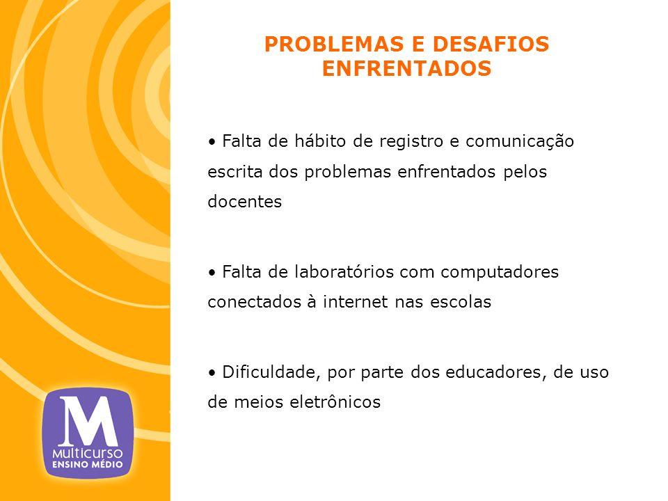 PROBLEMAS E DESAFIOS ENFRENTADOS Falta de hábito de registro e comunicação escrita dos problemas enfrentados pelos docentes Falta de laboratórios com