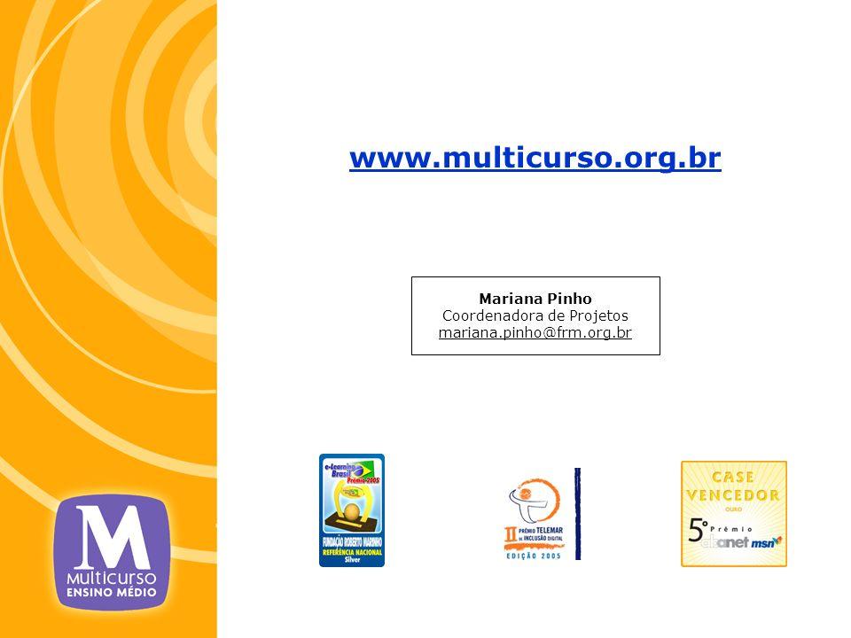 Mariana Pinho Coordenadora de Projetos mariana.pinho@frm.org.br www.multicurso.org.br