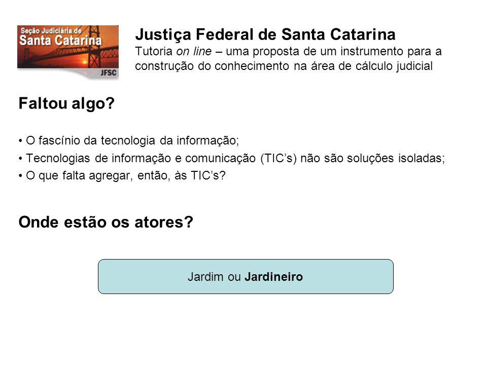 Justiça Federal de Santa Catarina Tutoria on line – uma proposta de um instrumento para a construção do conhecimento na área de cálculo judicial Faltou algo.