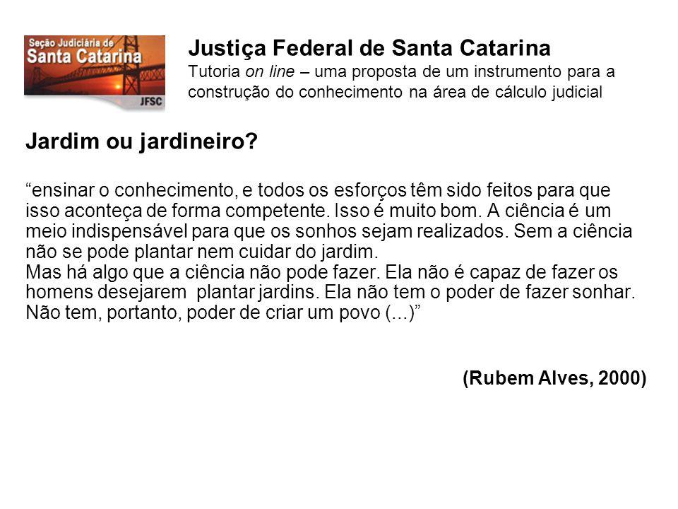 Justiça Federal de Santa Catarina Tutoria on line – uma proposta de um instrumento para a construção do conhecimento na área de cálculo judicial Jardim ou jardineiro.