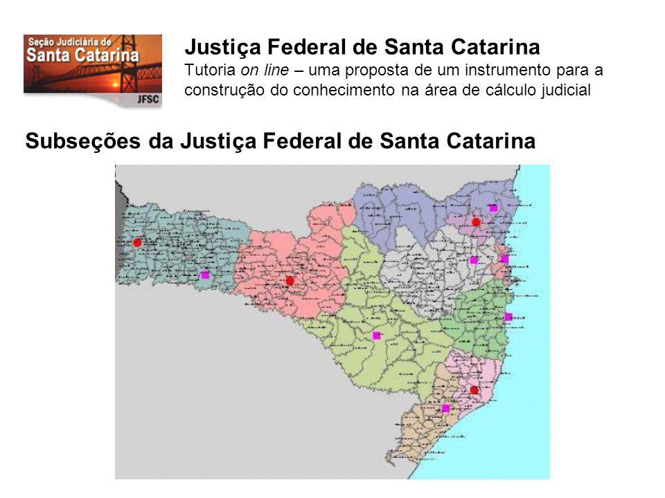 Justiça Federal de Santa Catarina Tutoria on line – uma proposta de um instrumento para a construção do conhecimento na área de cálculo judicial Subseções da Justiça Federal de Santa Catarina