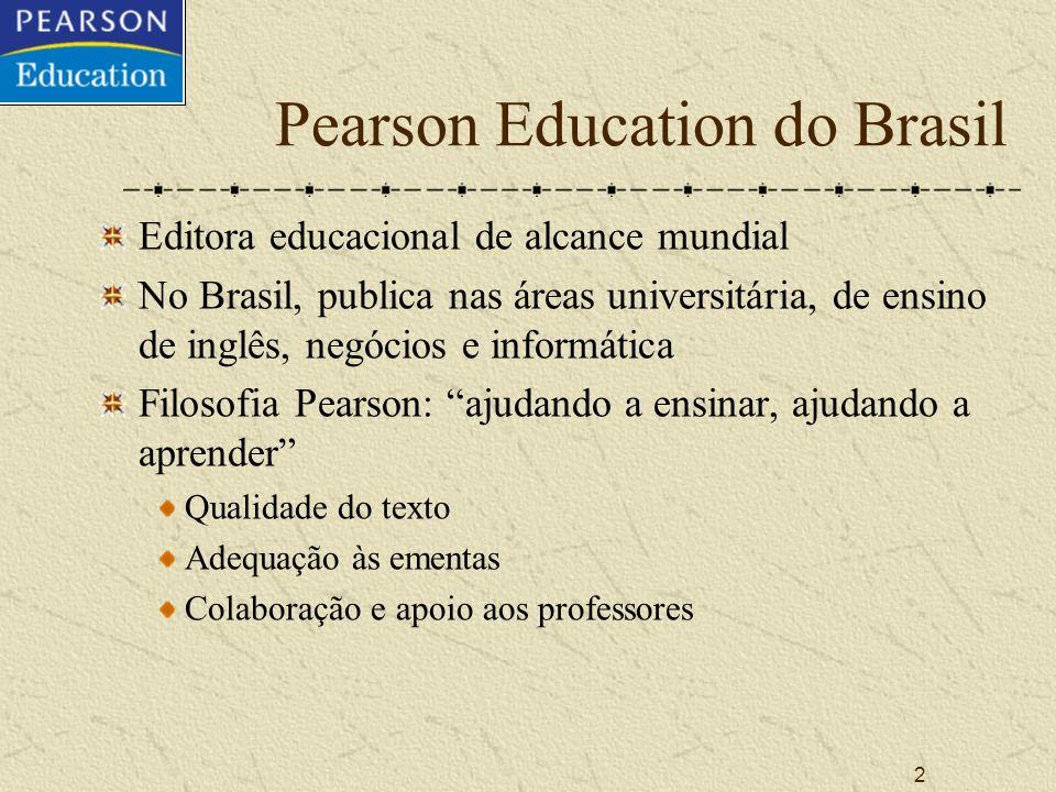 2 Pearson Education do Brasil Editora educacional de alcance mundial No Brasil, publica nas áreas universitária, de ensino de inglês, negócios e informática Filosofia Pearson: ajudando a ensinar, ajudando a aprender Qualidade do texto Adequação às ementas Colaboração e apoio aos professores