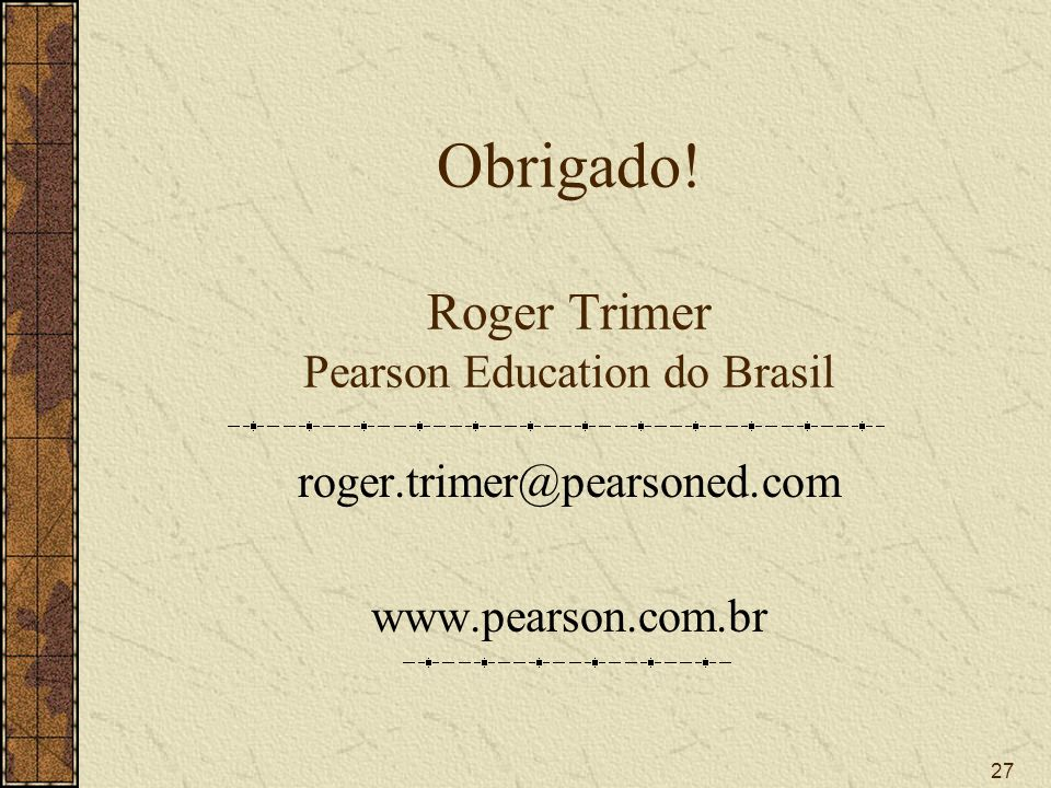 27 Obrigado! Roger Trimer Pearson Education do Brasil