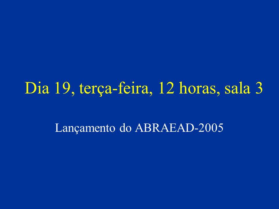 Dia 19, terça-feira, 12 horas, sala 3 Lançamento do ABRAEAD-2005