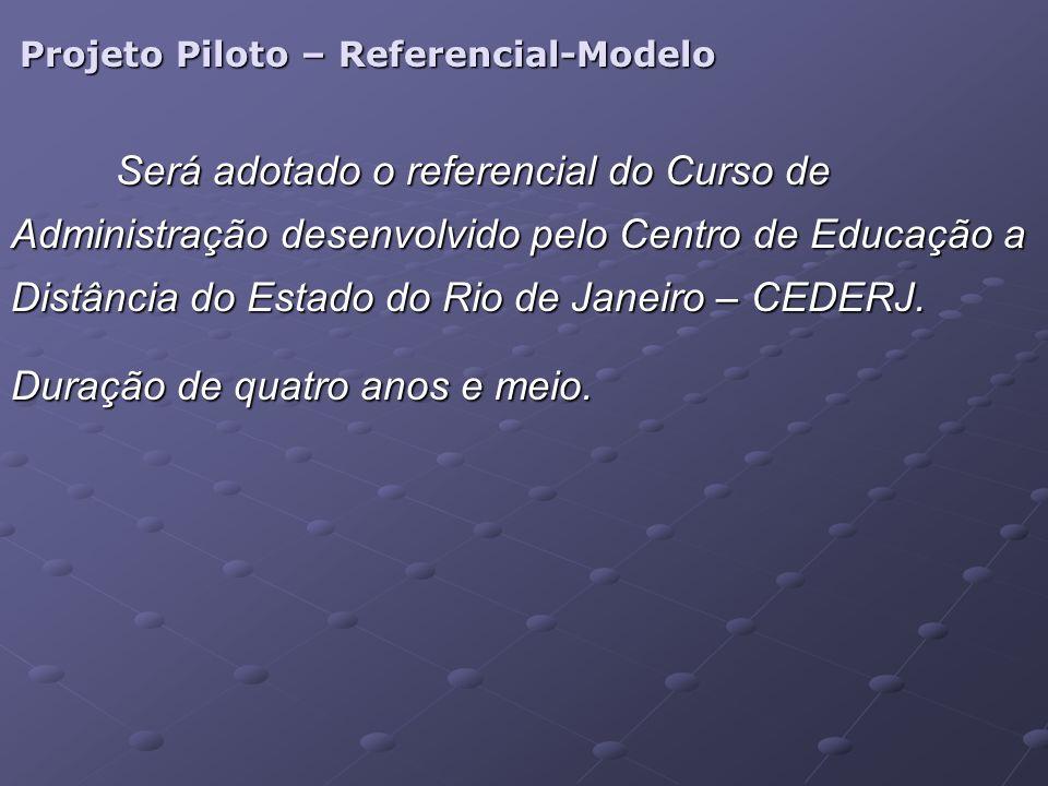 Projeto Piloto – Referencial-Modelo Será adotado o referencial do Curso de Administração desenvolvido pelo Centro de Educação a Distância do Estado do Rio de Janeiro – CEDERJ.