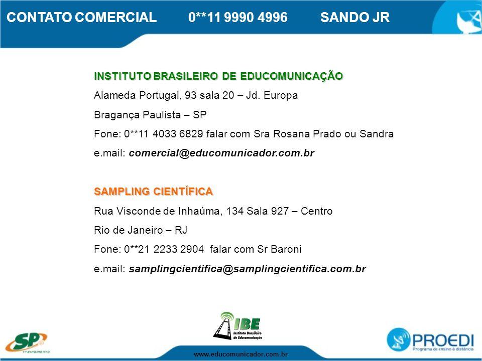 CONTATO COMERCIAL 0**11 9990 4996 SANDO JR INSTITUTO BRASILEIRO DE EDUCOMUNICAÇÃO Alameda Portugal, 93 sala 20 – Jd. Europa Bragança Paulista – SP Fon