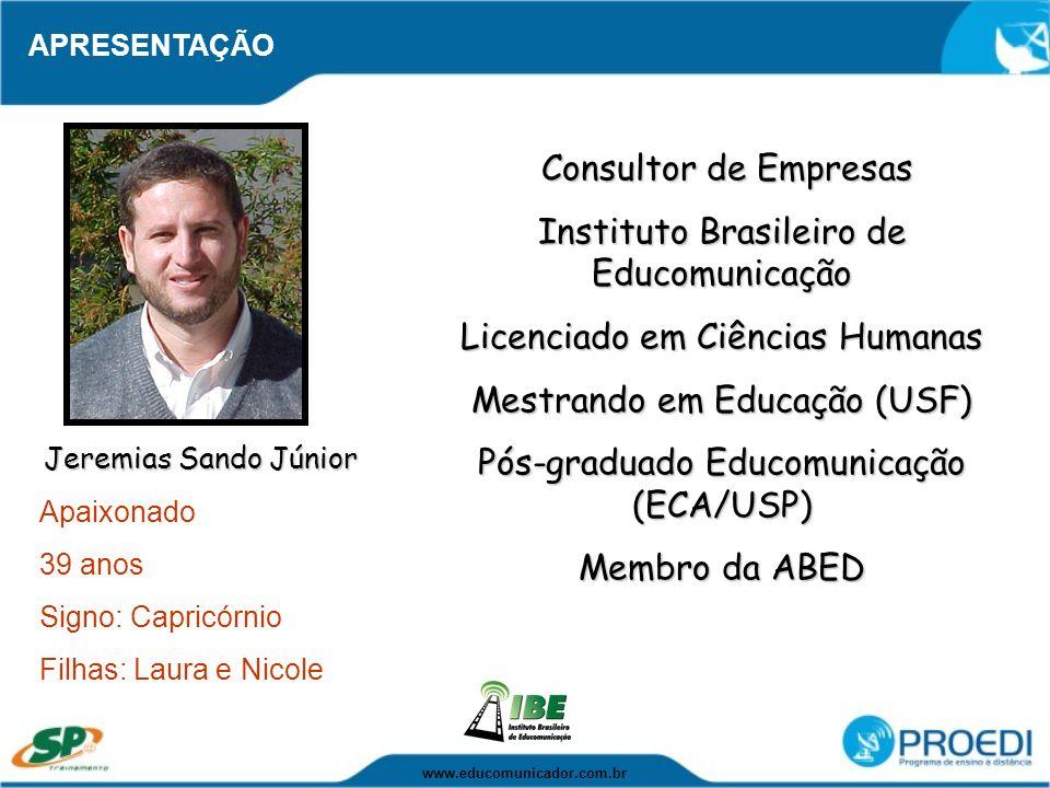 Consultor de Empresas Consultor de Empresas Instituto Brasileiro de Educomunicação Licenciado em Ciências Humanas Mestrando em Educação (USF) Pós-grad