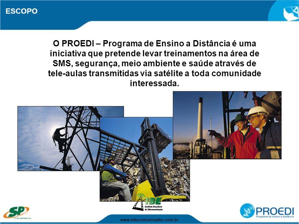 ESCOPO O PROEDI – Programa de Ensino a Distância é uma iniciativa que pretende levar treinamentos na área de SMS, segurança, meio ambiente e saúde atr
