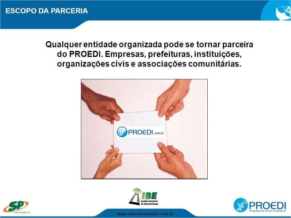 ESCOPO DA PARCERIA Qualquer entidade organizada pode se tornar parceira do PROEDI. Empresas, prefeituras, instituições, organizações civis e associaçõ