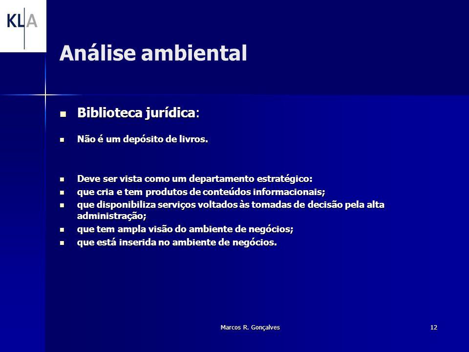 Marcos R. Gonçalves12 Análise ambiental Biblioteca jurídica: Biblioteca jurídica: Não é um depósito de livros. Não é um depósito de livros. Deve ser v