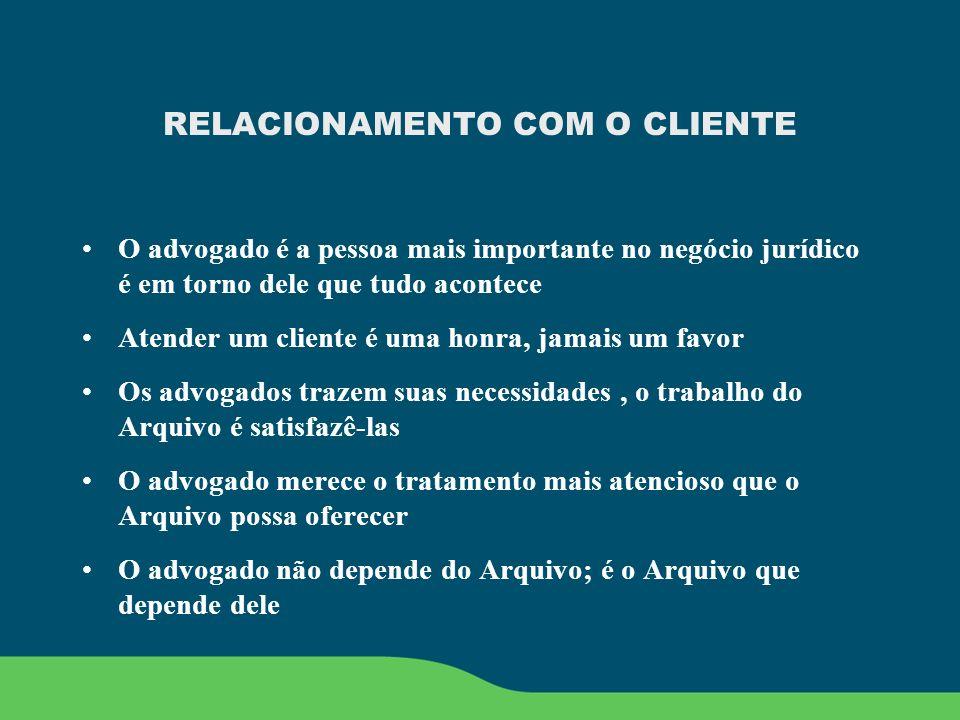 RELACIONAMENTO COM O CLIENTE O advogado é a pessoa mais importante no negócio jurídico é em torno dele que tudo acontece Atender um cliente é uma honr