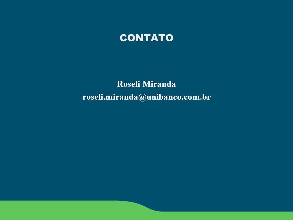 CONTATO Roseli Miranda roseli.miranda@unibanco.com.br