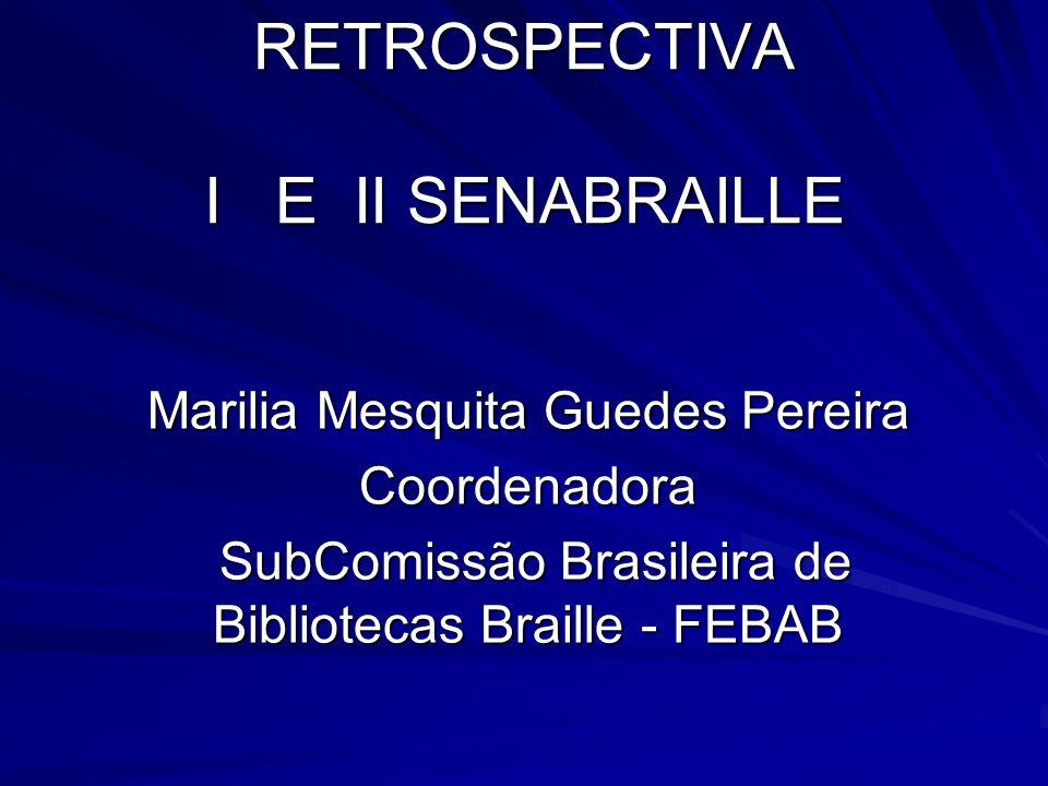 Marilia Mesquita Guedes Pereira Coordenadora SubComissão Brasileira de Bibliotecas Braille - FEBAB SubComissão Brasileira de Bibliotecas Braille - FEB