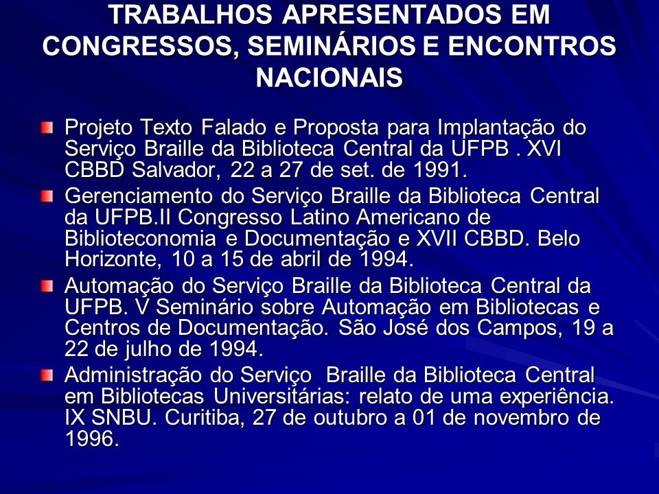TRABALHOS APRESENTADOS EM CONGRESSOS, SEMINÁRIOS E ENCONTROS NACIONAIS Projeto Texto Falado e Proposta para Implantação do Serviço Braille da Bibliote