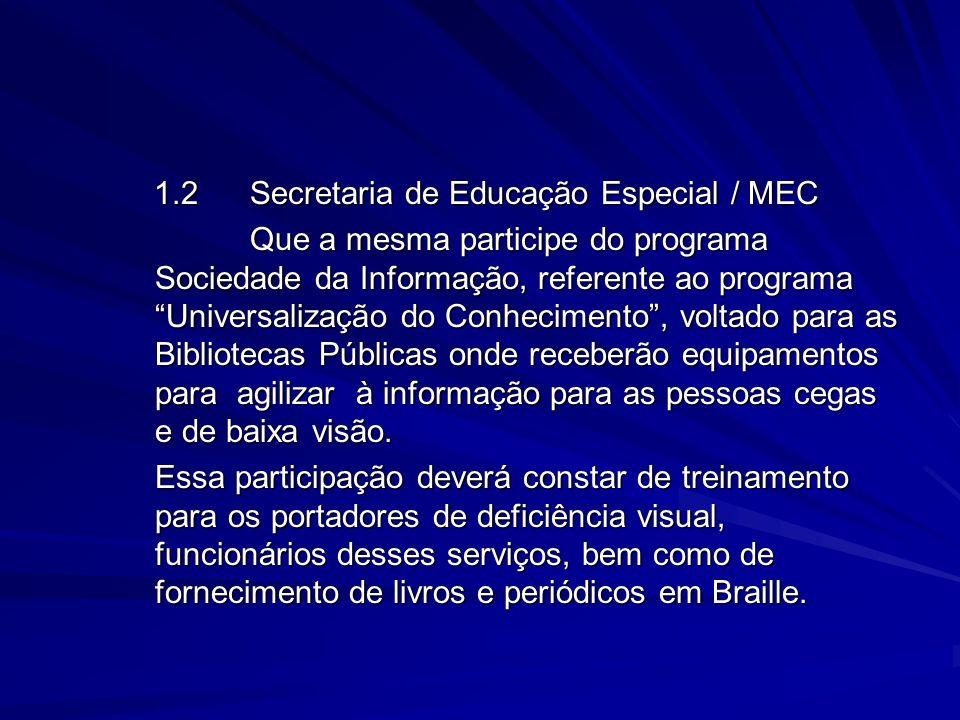 1.2Secretaria de Educação Especial / MEC Que a mesma participe do programa Sociedade da Informação, referente ao programa Universalização do Conhecime