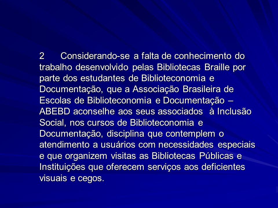 2Considerando-se a falta de conhecimento do trabalho desenvolvido pelas Bibliotecas Braille por parte dos estudantes de Biblioteconomia e Documentação