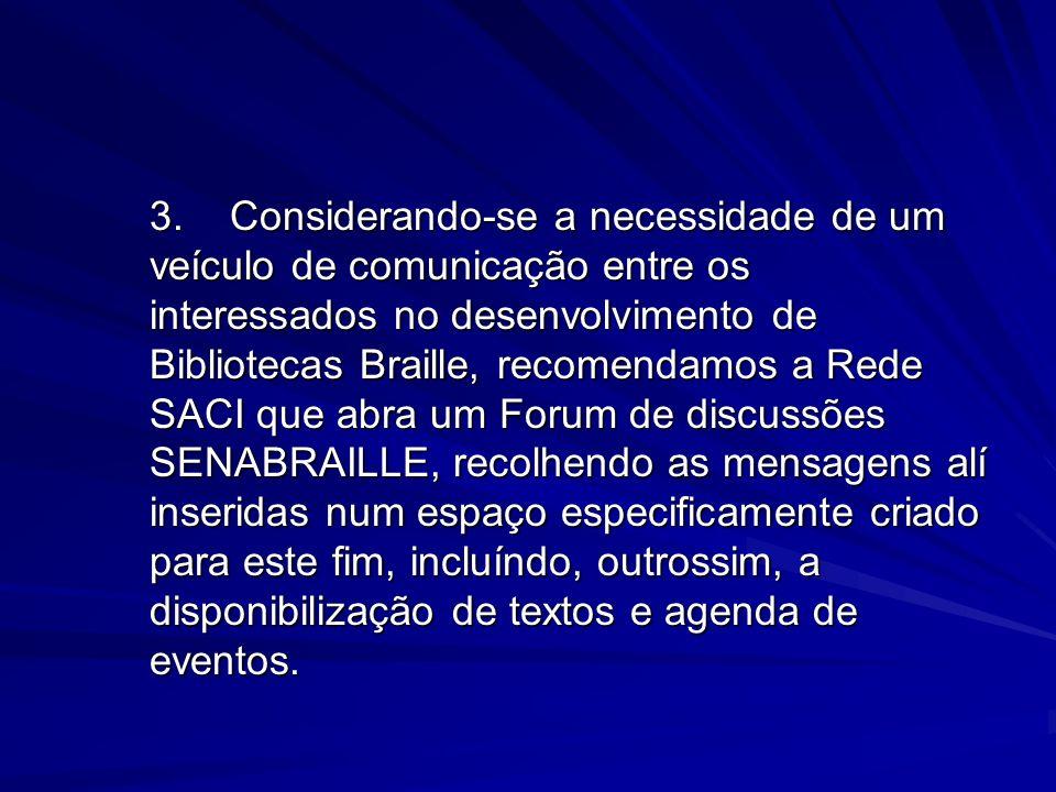 3.Considerando-se a necessidade de um veículo de comunicação entre os interessados no desenvolvimento de Bibliotecas Braille, recomendamos a Rede SACI