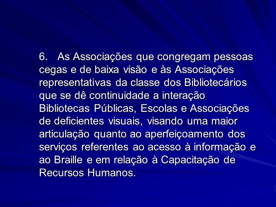6.As Associações que congregam pessoas cegas e de baixa visão e às Associações representativas da classe dos Bibliotecários que se dê continuidade a i