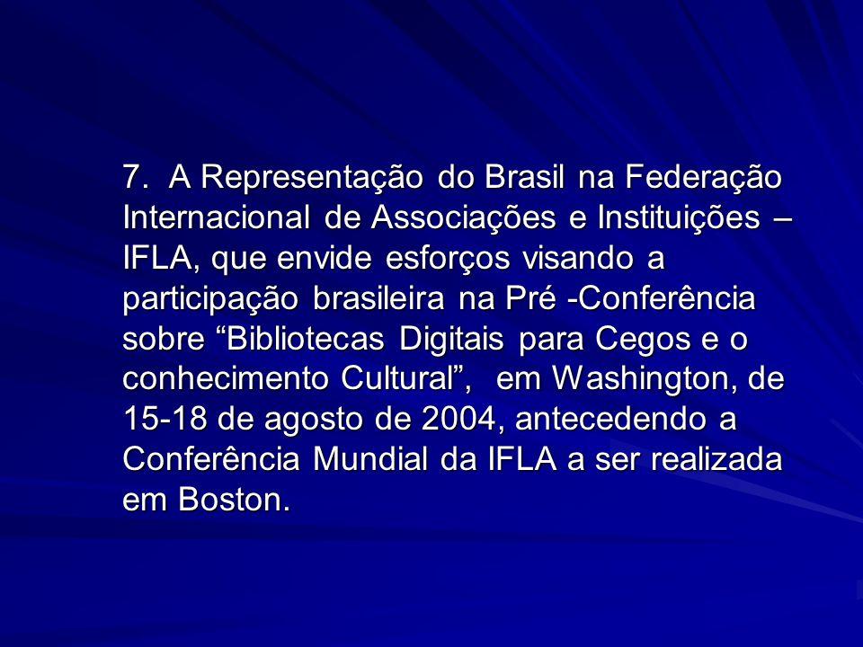 7. A Representação do Brasil na Federação Internacional de Associações e Instituições – IFLA, que envide esforços visando a participação brasileira na