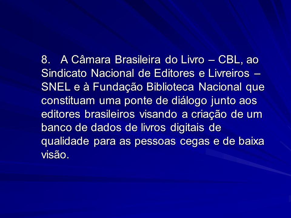 8.A Câmara Brasileira do Livro – CBL, ao Sindicato Nacional de Editores e Livreiros – SNEL e à Fundação Biblioteca Nacional que constituam uma ponte d