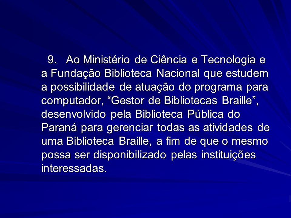 9.Ao Ministério de Ciência e Tecnologia e a Fundação Biblioteca Nacional que estudem a possibilidade de atuação do programa para computador, Gestor de