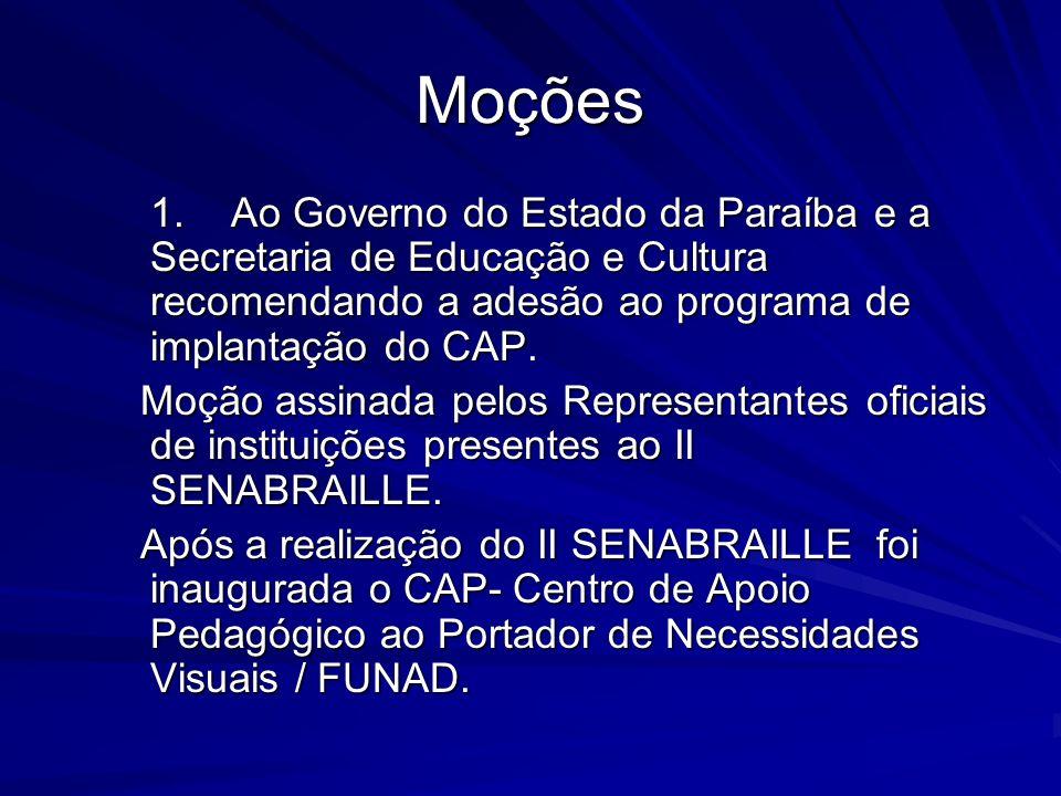 Moções 1.Ao Governo do Estado da Paraíba e a Secretaria de Educação e Cultura recomendando a adesão ao programa de implantação do CAP. Moção assinada