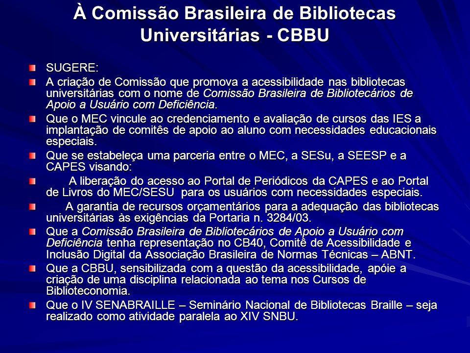Documento elaborado XIII SNBU – 2004 À Comissão Brasileira de Bibliotecas Universitárias - CBBU SUGERE: A criação de Comissão que promova a acessibili