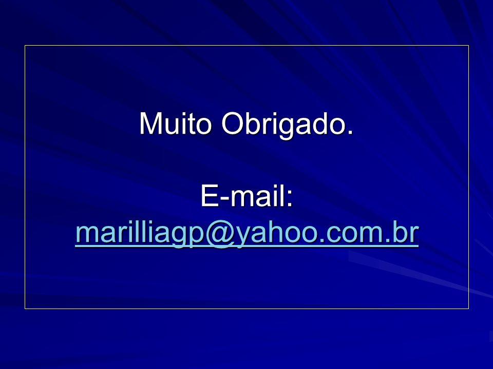 Muito Obrigado. E-mail: marilliagp@yahoo.com.br marilliagp@yahoo.com.br